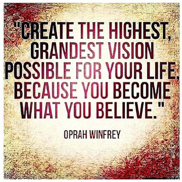 create-the-highest-grandest-vision-possible-for-your-life-because-you-became-what-you-believe-oprah-winfrey-2