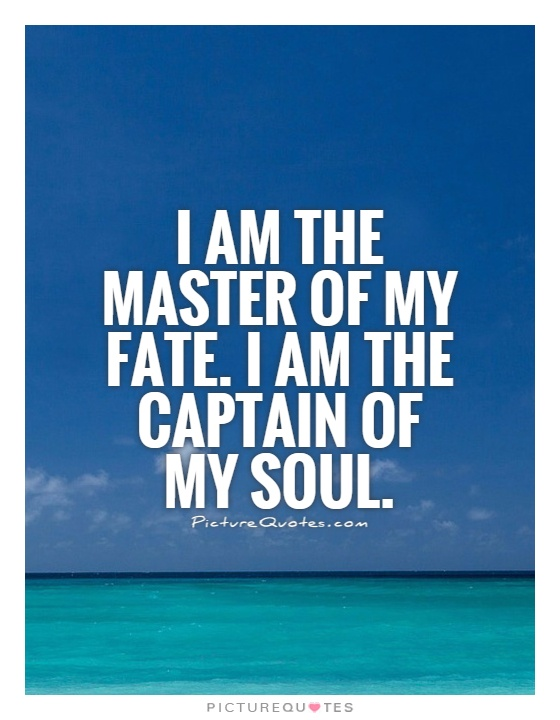 i-am-the-master-of-my-fate-i-am-the-captain-of-my-soul-quote-1